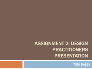 Assignment 2: Design practitioners presentation