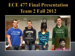 ECE 477 Final Presentation  Team 2 Fall 2012