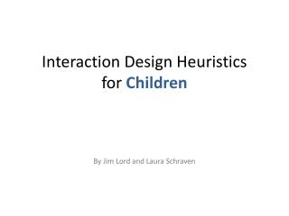 Interaction Design Heuristics  for Children By Jim Lord and Laura  Schraven