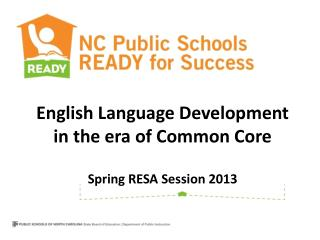English Language Development in the era of Common Core Spring RESA Session 2013