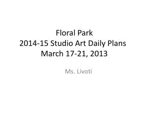 Floral Park 2014 -15 Studio Art Daily Plans	 March  17-21,  2013