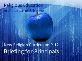 Religious Education Archdiocese of Brisbane New Religion Curriculum P-12 Briefing for Principals