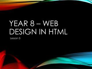 Year 8 – Web Design IN HTML