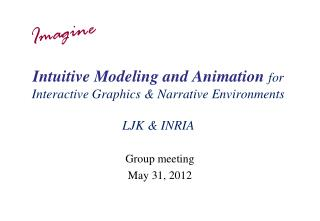 Intuitive Modeling and Animation  for  Interactive Graphics & Narrative Environments LJK & INRIA