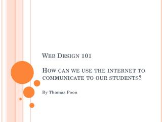 Web Design 101 How can we use the internet to communicate to our students?