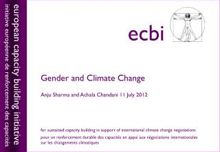 Gender and Climate Change Anju Sharma and Achala Chandani 11 July 2012