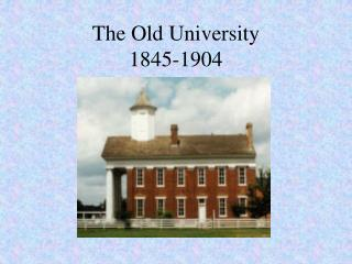 The Old University 1845-1904