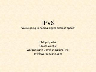 IPv6  We re going to need a bigger address space