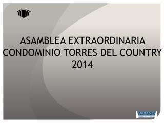 ASAMBLEA EXTRAORDINARIA CONDOMINIO TORRES DEL COUNTRY 2014