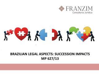 BRAZILIAN LEGAL ASPECTS: SUCCESSION IMPACTS MP 627/13