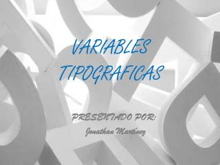 VARIABLES  TIPOGRAFICAS