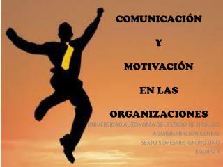 COMUNICACIÓN  Y  MOTIVACIÓN  EN LAS  ORGANIZACIONES