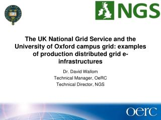 Dr. David Wallom Technical Manager, OeRC Technical Director, NGS