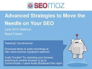 Advanced Strategies to Move the Needle on Your SEO June 2010 Webinar Rand Fishkin