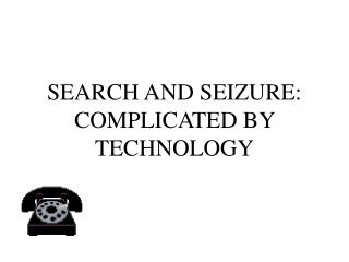 SEARCH AND SEIZURE: COMPLICATED BY TECHNOLOGY