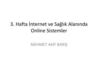 3.  Hafta  İnternet  ve Sağlık Alanında  Online  Sistemler