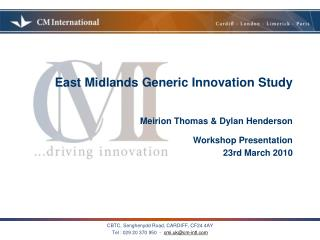 East Midlands Generic Innovation Study   Meirion Thomas  Dylan Henderson  Workshop Presentation  23rd March 2010