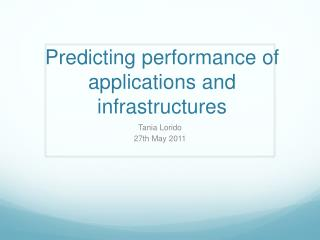 Predicting performance of applications and infrastructures