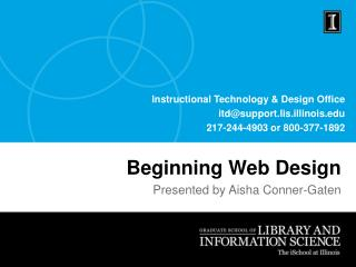 Instructional Technology & Design Office itd@support.lis.illinois 217-244-4903 or 800-377-1892