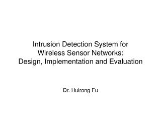 Intrusion Detection System for  Wireless Sensor Networks:  Design, Implementation and Evaluation