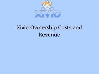 Xivio Ownership Costs and Revenue