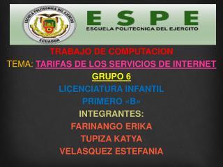 TRABAJO DE COMPUTACION TEMA:  TARIFAS DE LOS SERVICIOS DE INTERNET GRUPO 6 LICENCIATURA INFANTIL