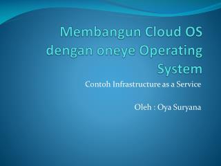 Membangun  Cloud OS  dengan oneye  Operating System