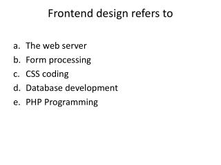 Frontend design refers to