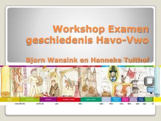 Workshop Examen geschiedenis Havo-Vwo Bjorn Wansink en Hanneke Tuithof