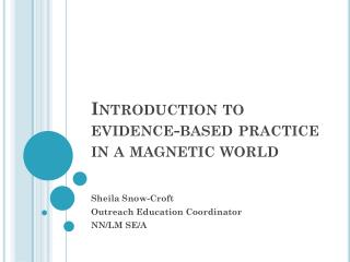 Introduction to evidence-based practice in a magnetic world