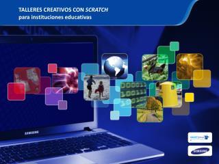 TALLERES CREATIVOS CON  SCRATCH  para instituciones educativas