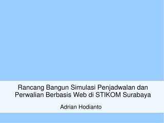 Rancang Bangun Simulasi Penjadwalan dan Perwalian Berbasis Web di STIKOM Surabaya