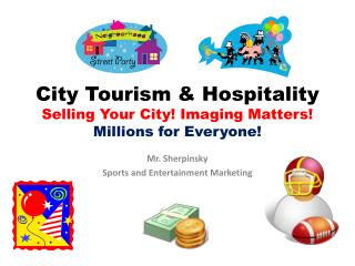 City Tourism & Hospitality Selling Your City! Imaging Matters! Millions for Everyone!