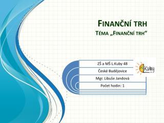 """Finanční  trh Téma """"Finanční trh"""""""