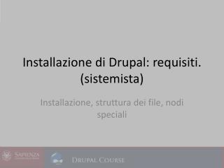 Installazione di  D rupal : requisiti. (sistemista)