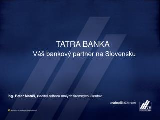 TATRA BANKA V� bankov� partner na Slovensku