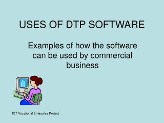 USES OF DTP SOFTWARE