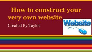 How to construct your very own website