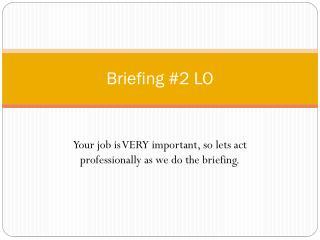 Briefing #2 LO