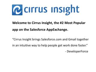 Welcome to Cirrus Insight, the #2 Most Popular app on the Salesforce AppExchange.