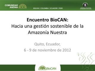Encuentro BioCAN:  H acia  una gestión sostenible de la Amazonía Nuestra