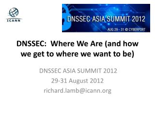 DNSSEC:   Where We  Are (and how we get to where we want to be)