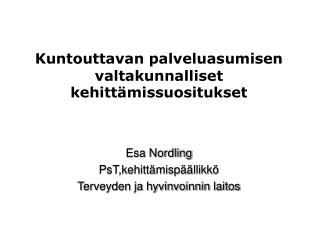 Kuntouttavan palveluasumisen valtakunnalliset kehitt missuositukset     Esa Nordling PsT,kehitt misp  llikk  Terveyden j