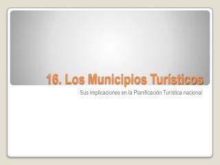16. Los  Municipios Turísticos
