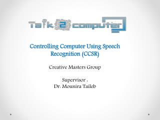 Controlling Computer Using Speech Recognition (CCSR) Creative Masters Group  Supervisor :