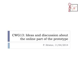 CWG13 : Ideas and discussion about the online part of the prototype