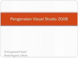 Pengenalan  Visual Studio 2008