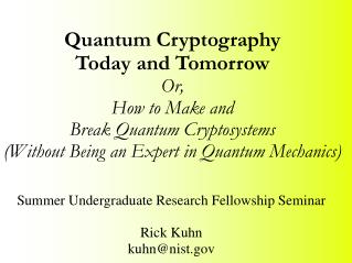 Quantum Cryptography   Today and Tomorrow Or,  How to Make and  Break Quantum Cryptosystems  Without Being an Expert in