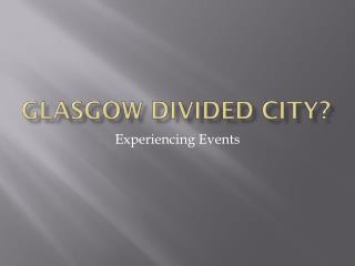 Glasgow Divided City?