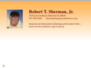 Robert T. Sherman, Jr. 3516 Lawson Road, Glenview IL 60026